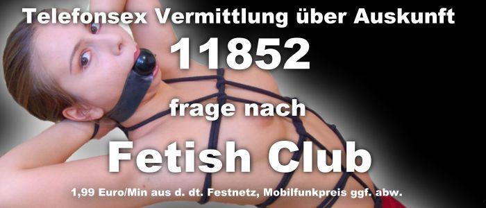 Telefonsex Vermittlung über Auskunft 11852 und verlange Fetisch Club.